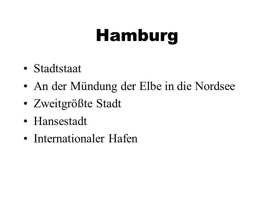 Hamburg Stadtstaat An der Mündung der Elbe in die Nordsee Zweitgrößte Stadt Hansestadt Internationaler Hafen