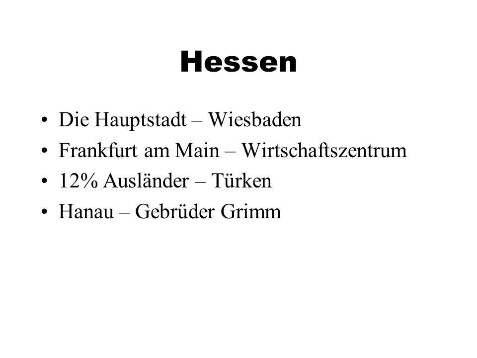 Hessen Die Hauptstadt – Wiesbaden Frankfurt am Main – Wirtschaftszentrum 12% Ausländer – Türken Hanau – Gebrüder Grimm