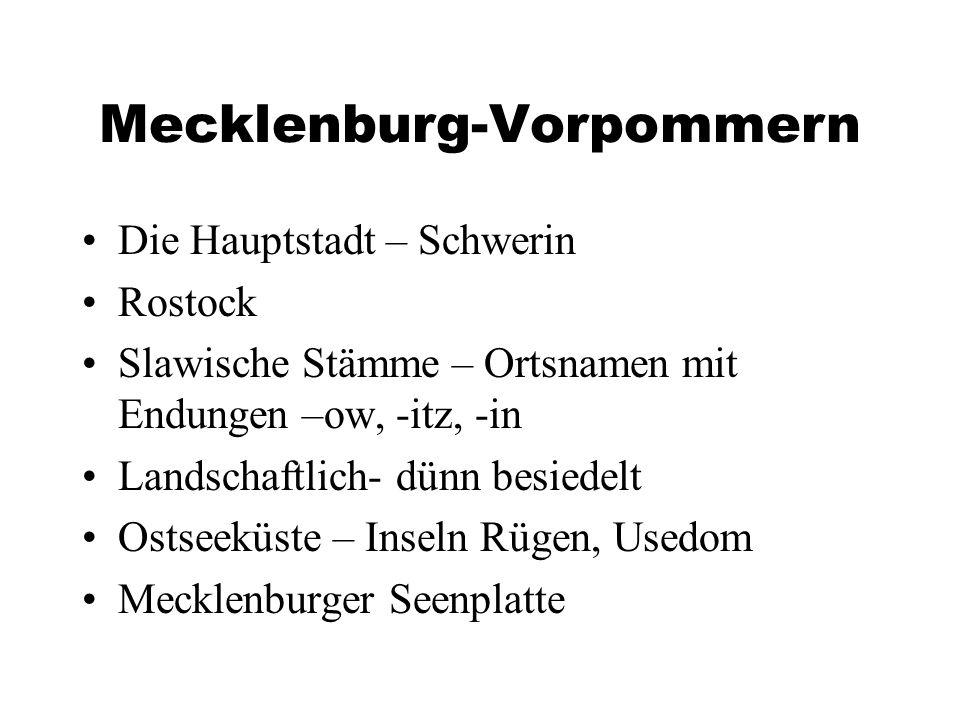 Mecklenburg-Vorpommern Die Hauptstadt – Schwerin Rostock Slawische Stämme – Ortsnamen mit Endungen –ow, -itz, -in Landschaftlich- dünn besiedelt Ostseeküste – Inseln Rügen, Usedom Mecklenburger Seenplatte