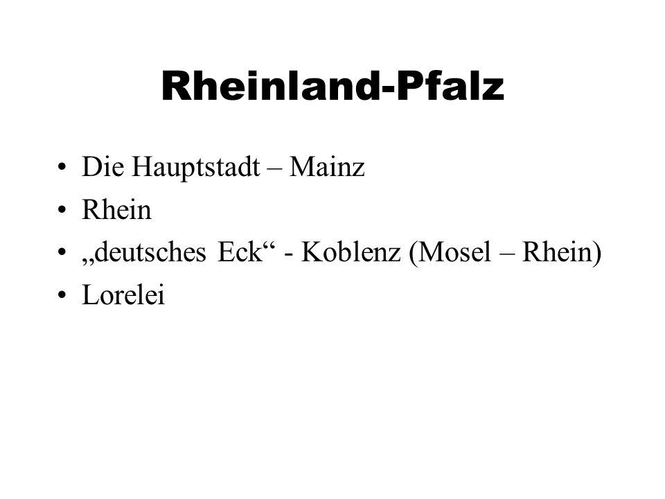 Rheinland-Pfalz Die Hauptstadt – Mainz Rhein deutsches Eck - Koblenz (Mosel – Rhein) Lorelei