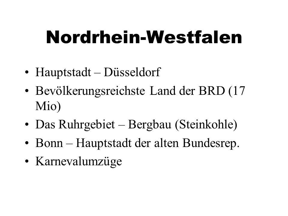 Nordrhein-Westfalen Hauptstadt – Düsseldorf Bevölkerungsreichste Land der BRD (17 Mio) Das Ruhrgebiet – Bergbau (Steinkohle) Bonn – Hauptstadt der alten Bundesrep.