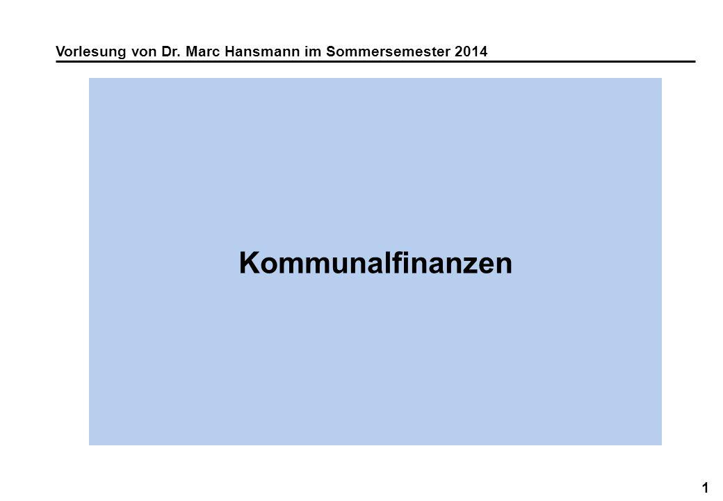 1 Kommunalfinanzen Vorlesung von Dr. Marc Hansmann im Sommersemester 2014