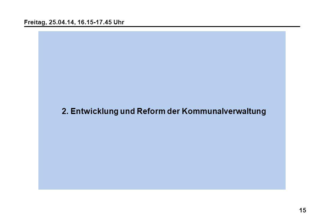 15 Freitag, 25.04.14, 16.15-17.45 Uhr 2. Entwicklung und Reform der Kommunalverwaltung