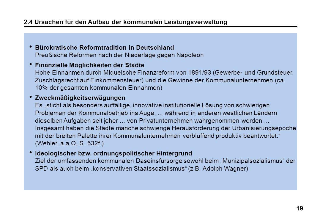 19 2.4 Ursachen für den Aufbau der kommunalen Leistungsverwaltung Bürokratische Reformtradition in Deutschland Preußische Reformen nach der Niederlage