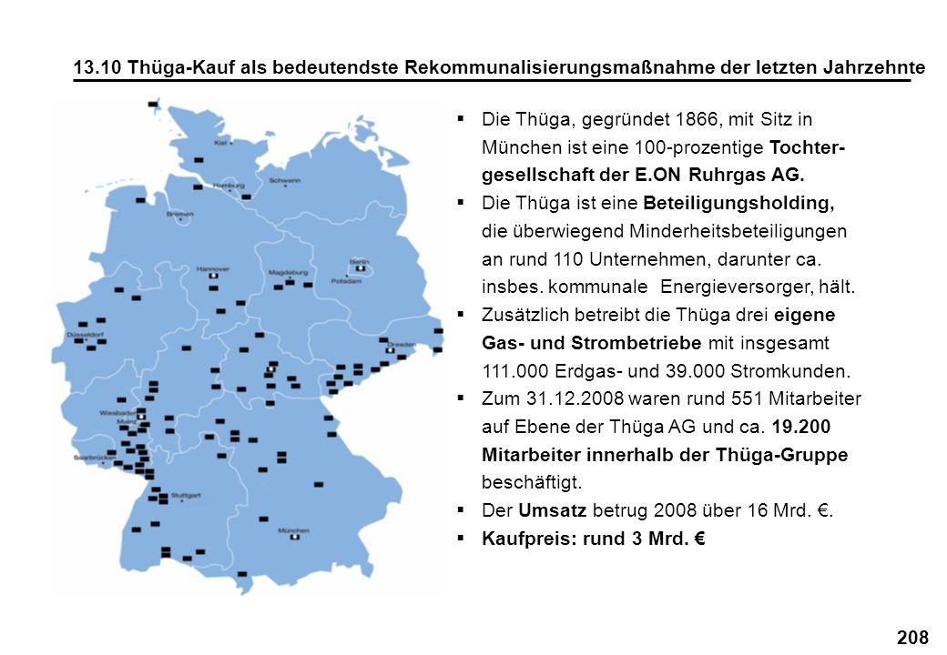 208 13.10 Thüga-Kauf als bedeutendste Rekommunalisierungsmaßnahme der letzten Jahrzehnte Die Thüga, gegründet 1866, mit Sitz in München ist eine 100-p