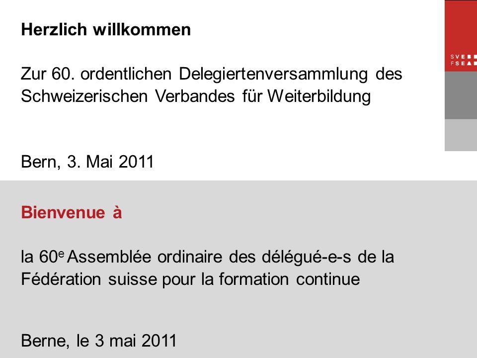 © SVEB/FSEA Herzlich willkommen Zur 60. ordentlichen Delegiertenversammlung des Schweizerischen Verbandes für Weiterbildung Bern, 3. Mai 2011 Bienvenu