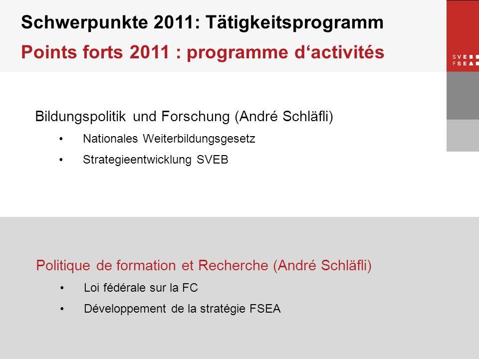 © SVEB/FSEA Schwerpunkte 2011: Tätigkeitsprogramm Points forts 2011 : programme dactivités Bildungspolitik und Forschung (André Schläfli) Nationales W