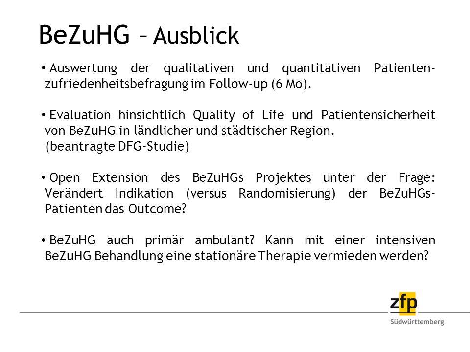 BeZuHG – Ausblick Auswertung der qualitativen und quantitativen Patienten- zufriedenheitsbefragung im Follow-up (6 Mo).