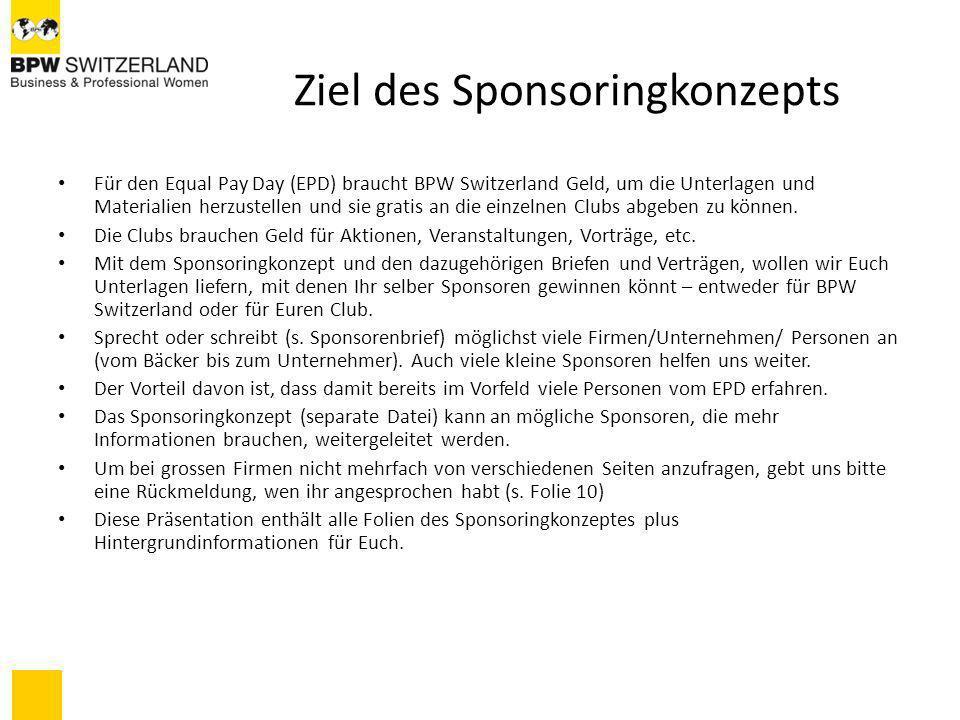 Ziel des Sponsoringkonzepts Für den Equal Pay Day (EPD) braucht BPW Switzerland Geld, um die Unterlagen und Materialien herzustellen und sie gratis an