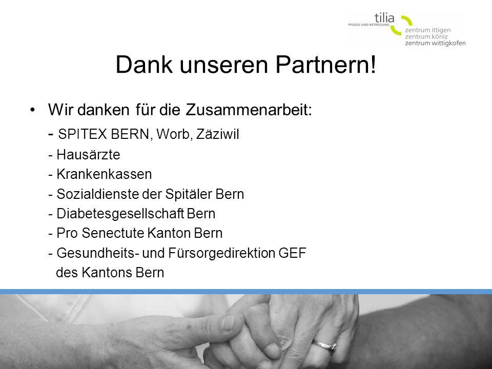 Dank unseren Partnern! Wir danken für die Zusammenarbeit: - SPITEX BERN, Worb, Zäziwil - Hausärzte - Krankenkassen - Sozialdienste der Spitäler Bern -