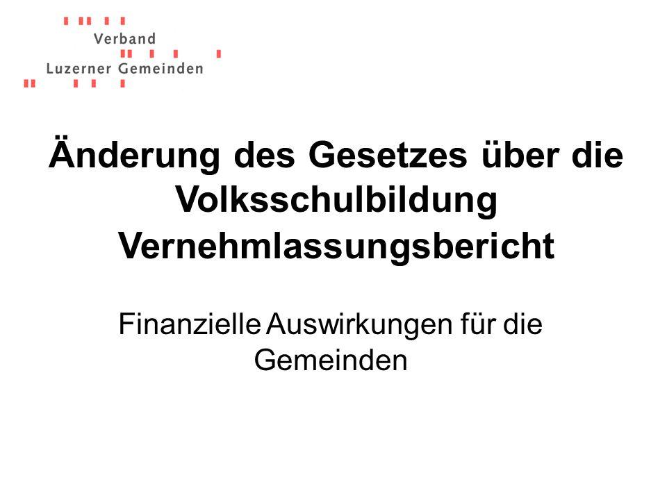 Änderung des Gesetzes über die Volksschulbildung Vernehmlassungsbericht Finanzielle Auswirkungen für die Gemeinden