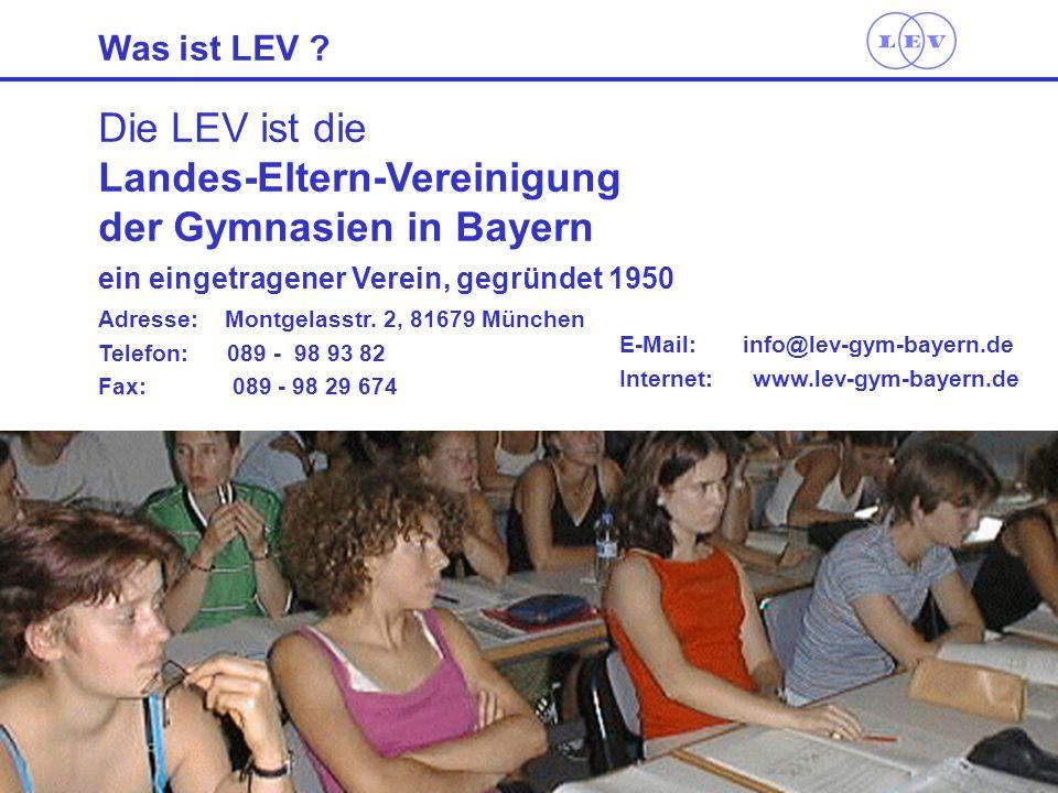 Landes-Eltern-Vereinigung der Gymnasien in BayernMai 2006 2 Die LEV ist die Landes-Eltern-Vereinigung der Gymnasien in Bayern Adresse: Montgelasstr. 2