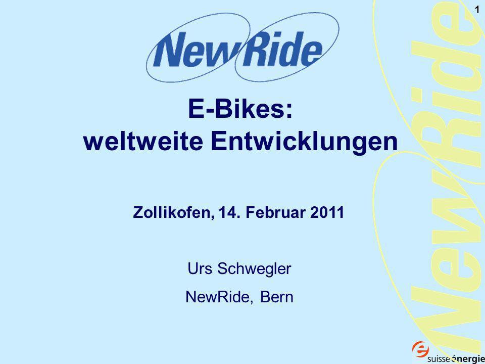 1 E-Bikes: weltweite Entwicklungen Zollikofen, 14. Februar 2011 Urs Schwegler NewRide, Bern