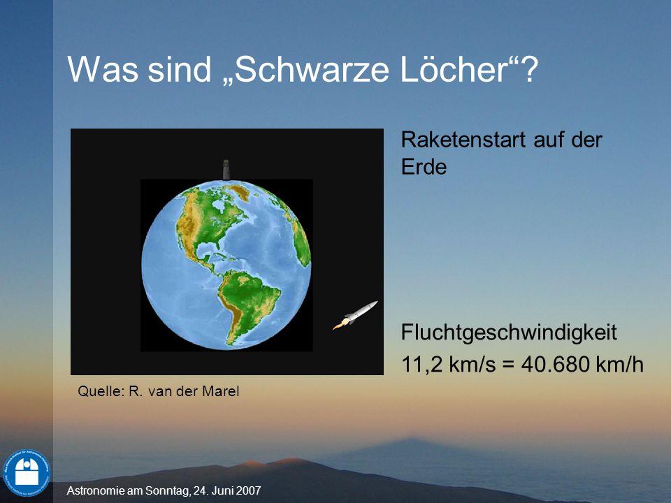 Astronomie am Sonntag, 24. Juni 2007 Was sind Schwarze Löcher? Raketenstart auf der Erde Fluchtgeschwindigkeit 11,2 km/s = 40.680 km/h Quelle: R. van