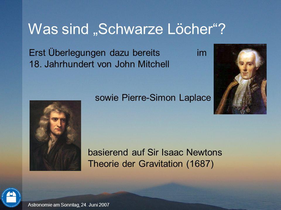 Astronomie am Sonntag, 24. Juni 2007 Erst Überlegungen dazu bereits im 18. Jahrhundert von John Mitchell sowie Pierre-Simon Laplace basierend auf Sir