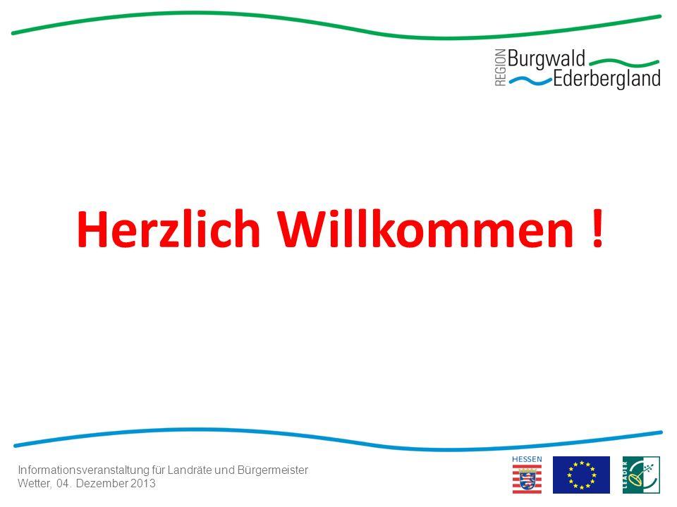 Informationsveranstaltung für Landräte und Bürgermeister Wetter, 04. Dezember 2013 Herzlich Willkommen !