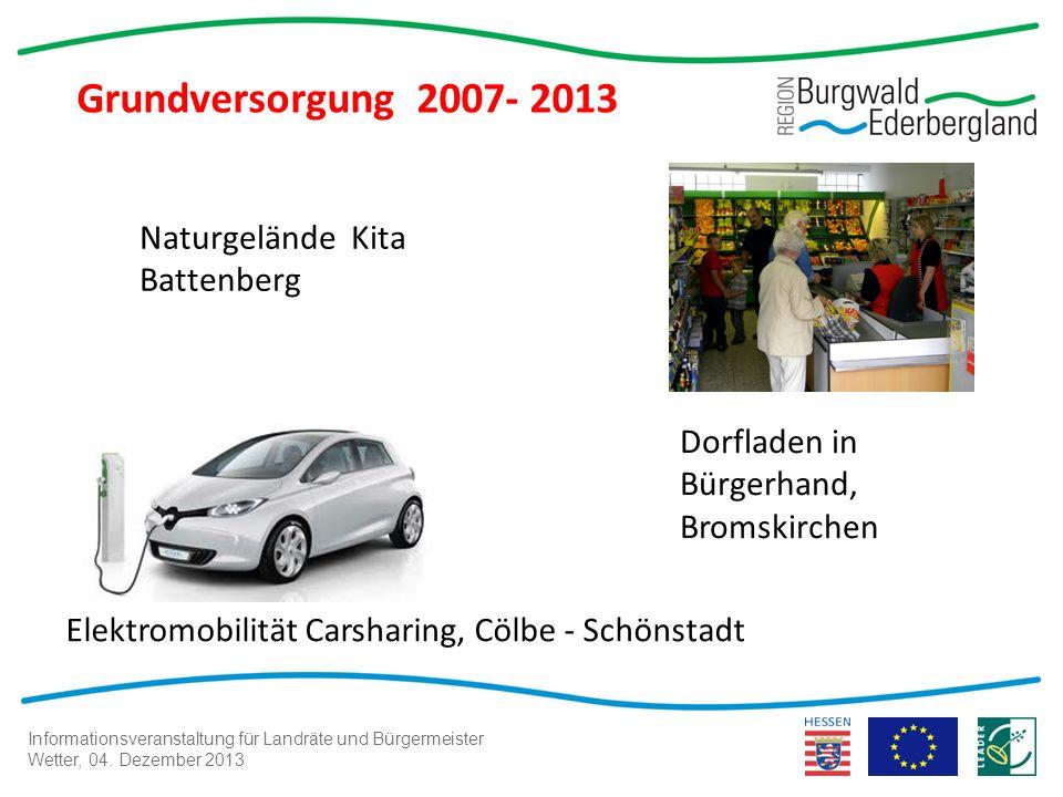 Informationsveranstaltung für Landräte und Bürgermeister Wetter, 04. Dezember 2013 Grundversorgung 2007- 2013 Dorfladen in Bürgerhand, Bromskirchen El