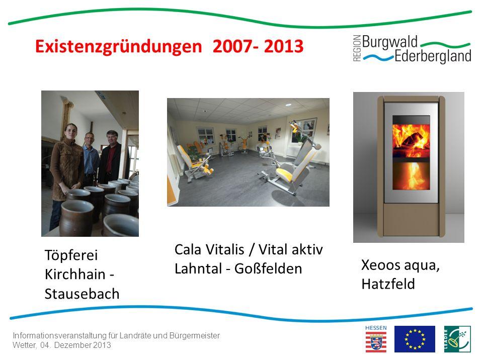 Informationsveranstaltung für Landräte und Bürgermeister Wetter, 04. Dezember 2013 Existenzgründungen 2007- 2013 Xeoos aqua, Hatzfeld Cala Vitalis / V