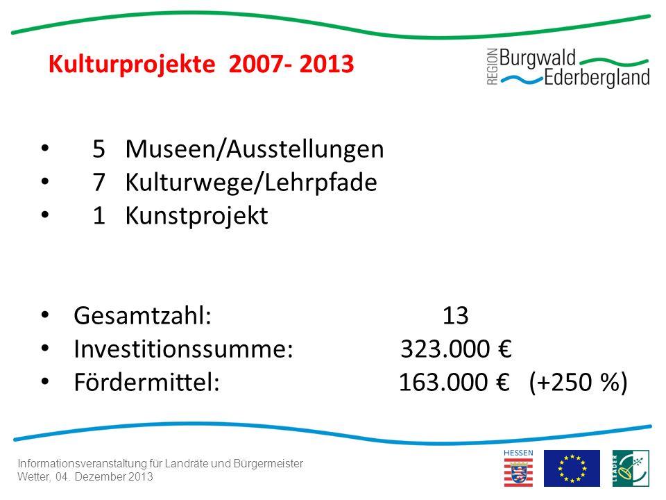 Informationsveranstaltung für Landräte und Bürgermeister Wetter, 04. Dezember 2013 Kulturprojekte 2007- 2013 5 Museen/Ausstellungen 7 Kulturwege/Lehrp