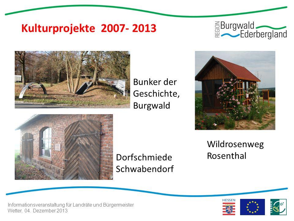 Informationsveranstaltung für Landräte und Bürgermeister Wetter, 04. Dezember 2013 Kulturprojekte 2007- 2013 Bunker der Geschichte, Burgwald Dorfschmi