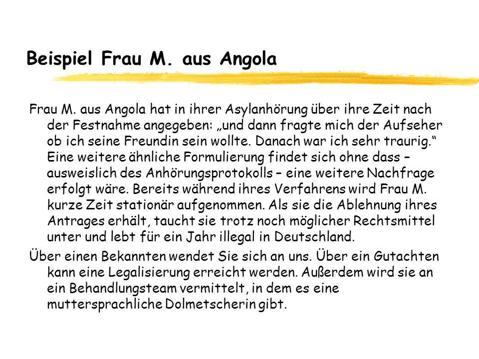 Beispiel Frau M. aus Angola Frau M. aus Angola hat in ihrer Asylanhörung über ihre Zeit nach der Festnahme angegeben: und dann fragte mich der Aufsehe