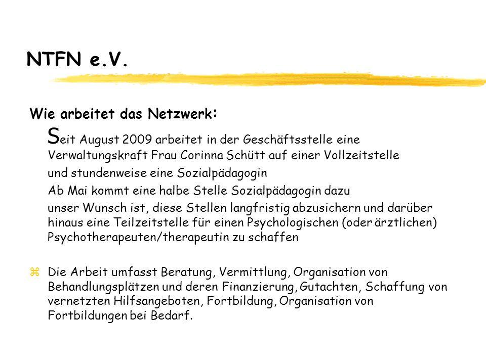 NTFN e.V. Wie arbeitet das Netzwerk : S eit August 2009 arbeitet in der Geschäftsstelle eine Verwaltungskraft Frau Corinna Schütt auf einer Vollzeitst