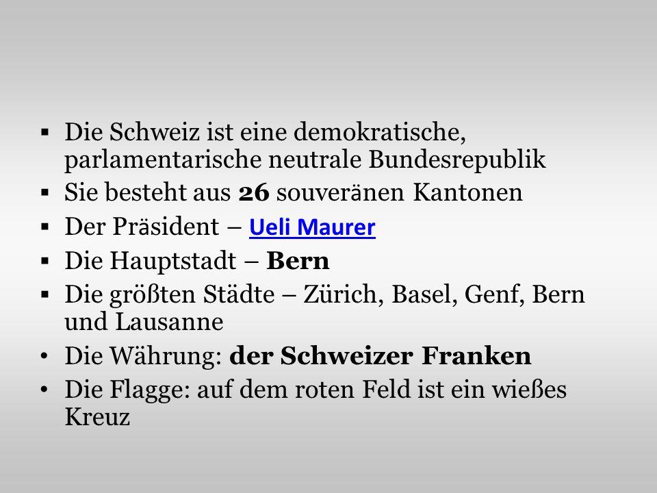 Die Schweiz ist eine demokratische, parlamentarische neutrale Bundesrepublik Sie besteht aus 26 souver ä nen Kantonen Der Pr ä sident – Ueli Maurer Ue