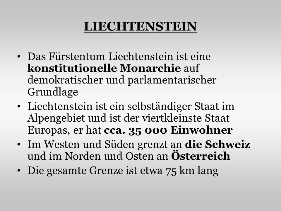 LIECHTENSTEIN Das Fürstentum Liechtenstein ist eine konstitutionelle Monarchie auf demokratischer und parlamentarischer Grundlage Liechtenstein ist ein selbständiger Staat im Alpengebiet und ist der viertkleinste Staat Europas, er hat cca.