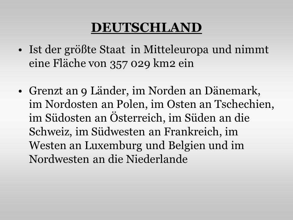 DEUTSCHLAND Ist der größte Staat in Mitteleuropa und nimmt eine Fläche von 357 029 km2 ein Grenzt an 9 Länder, im Norden an Dänemark, im Nordosten an