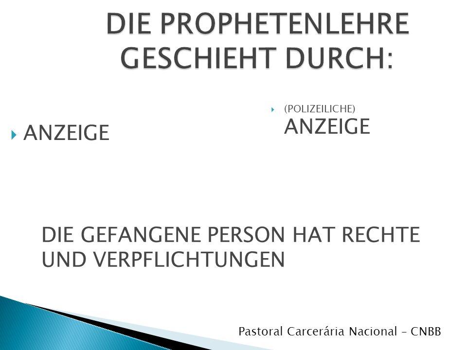DIE PROPHETENLEHRE GESCHIEHT DURCH: ANZEIGE (POLIZEILICHE) ANZEIGE DIE GEFANGENE PERSON HAT RECHTE UND VERPFLICHTUNGEN Pastoral Carcerária Nacional – CNBB