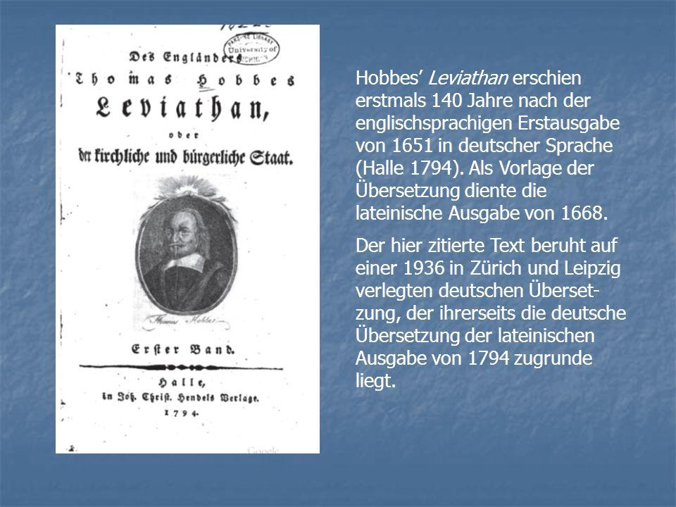 Hobbes Leviathan erschien erstmals 140 Jahre nach der englischsprachigen Erstausgabe von 1651 in deutscher Sprache (Halle 1794). Als Vorlage der Übers