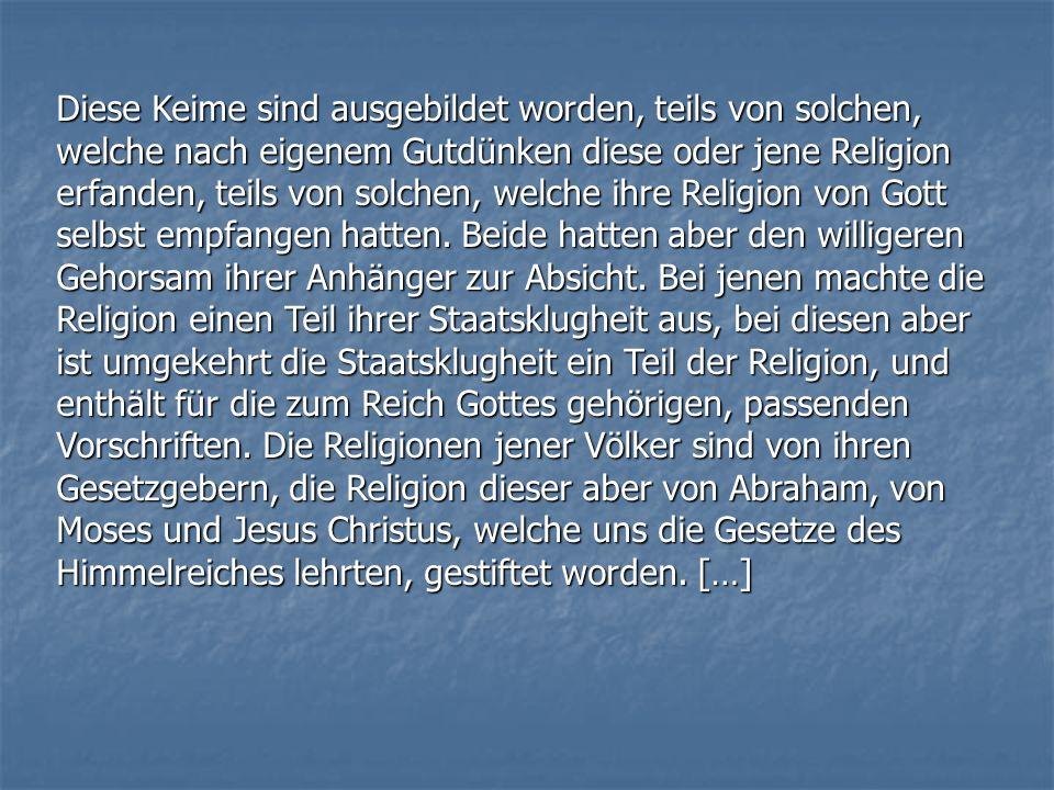 Diese Keime sind ausgebildet worden, teils von solchen, welche nach eigenem Gutdünken diese oder jene Religion erfanden, teils von solchen, welche ihr