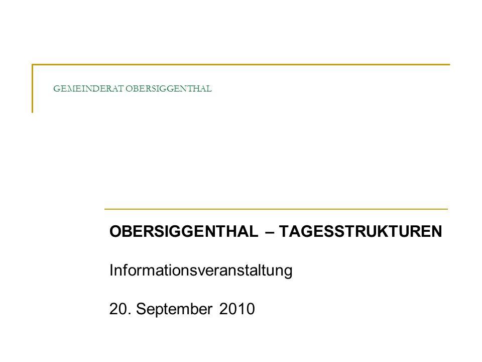 GEMEINDERAT OBERSIGGENTHAL OBERSIGGENTHAL – TAGESSTRUKTUREN Informationsveranstaltung 20. September 2010
