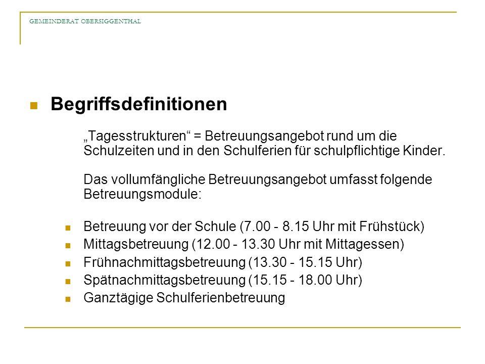 GEMEINDERAT OBERSIGGENTHAL Nachfrageschätzung - Vorgehen Der Kanton Aargau hat ein Instrument entwickelt für eine Nachfrageschätzung in jeder Gemeinde: http://www.ag.ch/tagesstrukturen/de/pub/familien_schulergaenzend.php.