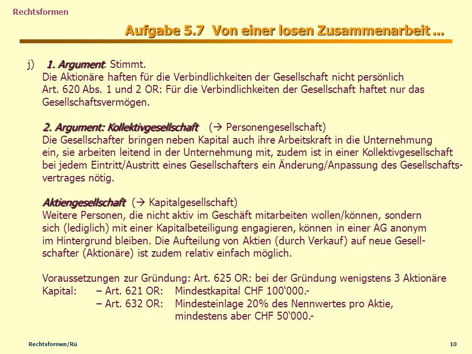 10Rechtsformen/Rü Rechtsformen Aufgabe 5.7 Von einer losen Zusammenarbeit... j)1. Argument j) 1. Argument: Stimmt. Die Aktionäre haften für die Verbin