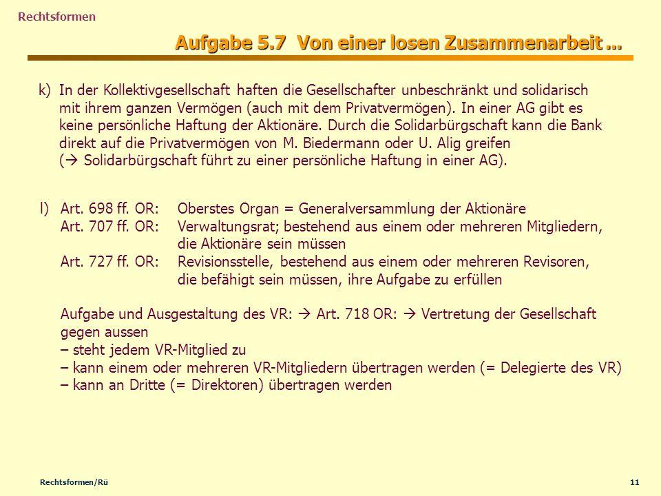 11Rechtsformen/Rü Rechtsformen Aufgabe 5.7 Von einer losen Zusammenarbeit... k) k)In der Kollektivgesellschaft haften die Gesellschafter unbeschränkt