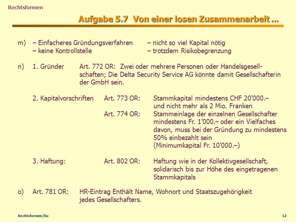 12Rechtsformen/Rü Rechtsformen Aufgabe 5.7 Von einer losen Zusammenarbeit... m) m)– Einfacheres Gründungsverfahren– nicht so viel Kapital nötig – kein