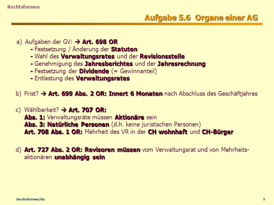 5Rechtsformen/Rü Rechtsformen Aufgabe 5.6 Organe einer AG Art. 698 OR - Statuten - Verwaltungsrates Revisionsstelle - Jahresberichtes Jahresrechnung -