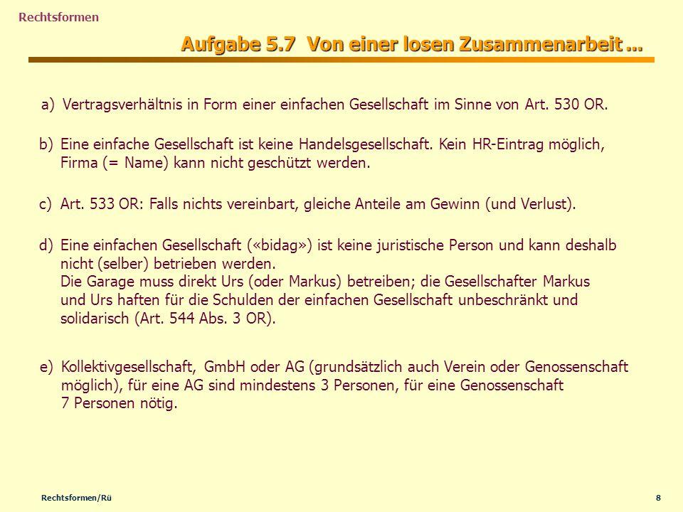 8Rechtsformen/Rü Rechtsformen Aufgabe 5.7 Von einer losen Zusammenarbeit... a)Vertragsverhältnis in Form einer einfachen Gesellschaft im Sinne von Art