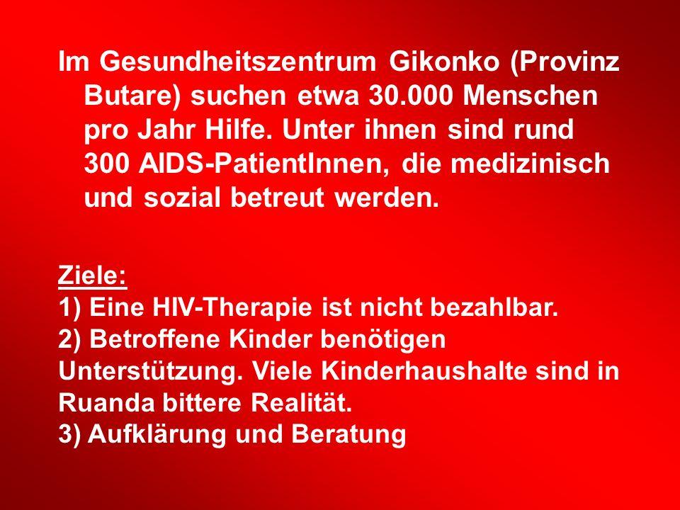 Im Gesundheitszentrum Gikonko (Provinz Butare) suchen etwa 30.000 Menschen pro Jahr Hilfe. Unter ihnen sind rund 300 AIDS-PatientInnen, die medizinisc