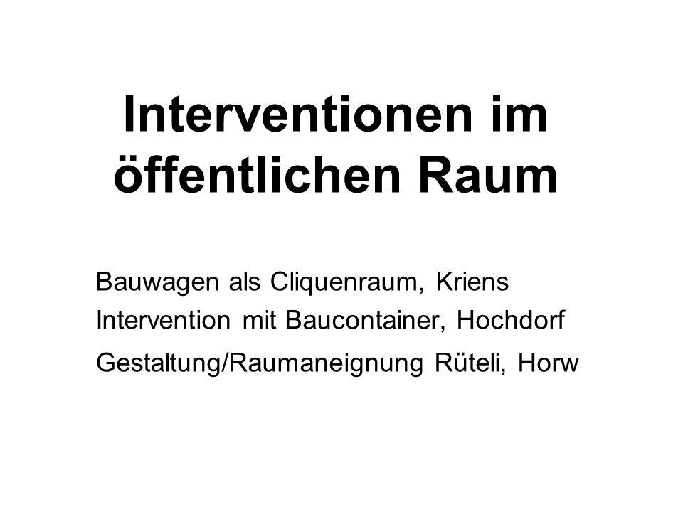 Interventionen im öffentlichen Raum Bauwagen als Cliquenraum, Kriens Intervention mit Baucontainer, Hochdorf Gestaltung/Raumaneignung Rüteli, Horw
