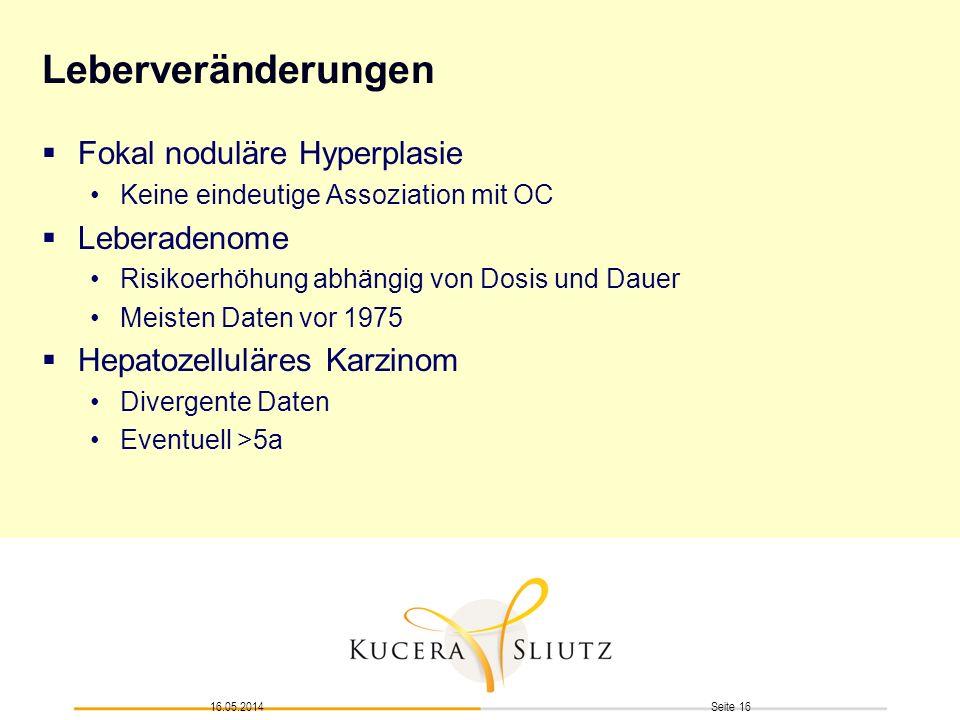 Seite 1616.05.2014 Leberveränderungen Fokal noduläre Hyperplasie Keine eindeutige Assoziation mit OC Leberadenome Risikoerhöhung abhängig von Dosis un