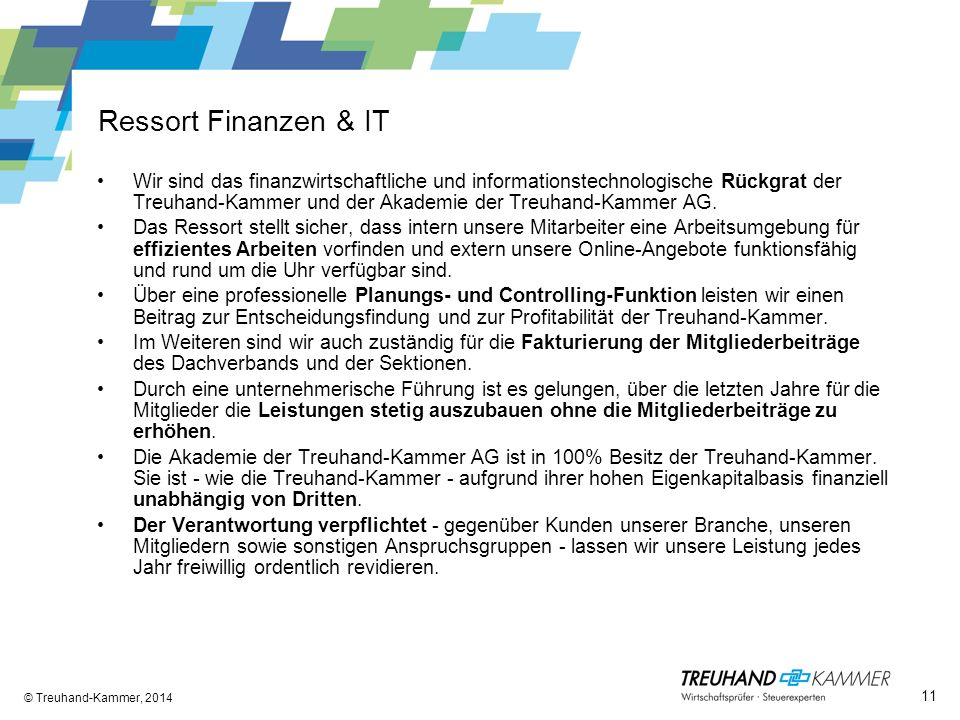 Ressort Finanzen & IT © Treuhand-Kammer, 2014 Wir sind das finanzwirtschaftliche und informationstechnologische Rückgrat der Treuhand-Kammer und der A