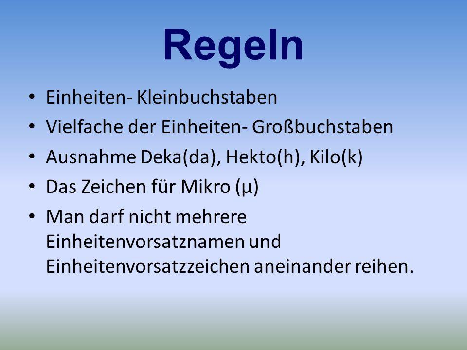 Regeln Einheiten- Kleinbuchstaben Vielfache der Einheiten- Großbuchstaben Ausnahme Deka(da), Hekto(h), Kilo(k) Das Zeichen für Mikro (μ) Man darf nich