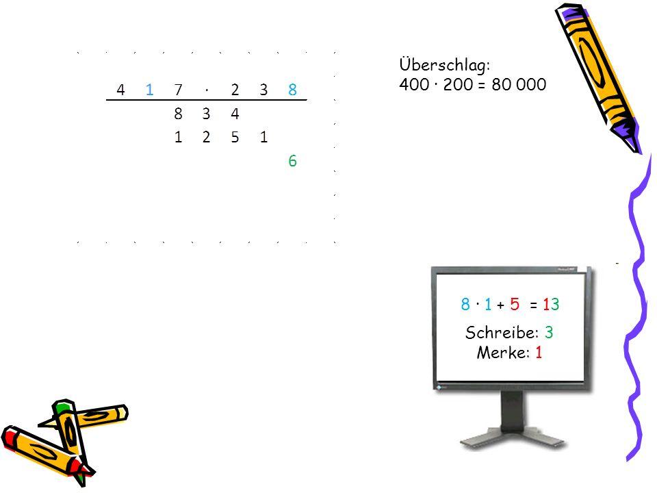 Überschlag: 400 · 200 = 80 000 8 · 1 + 5 = 1313 Schreibe: 3 Merke: 1