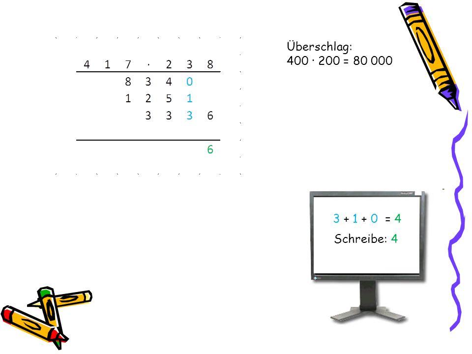 Überschlag: 400 · 200 = 80 000 3 + 1 + 0 = 4 Schreibe: 4