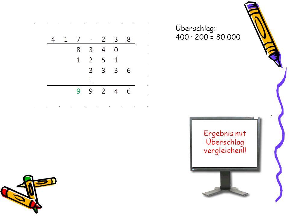 Überschlag: 400 · 200 = 80 000 Ergebnis mit Überschlag vergleichen!!