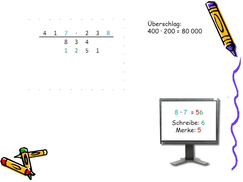 Überschlag: 400 · 200 = 80 000 8 · 7 = 5656 Schreibe: 6 Merke: 5
