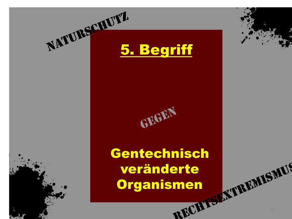 Gentechnisch veränderte Organismen 5. Begriff 18