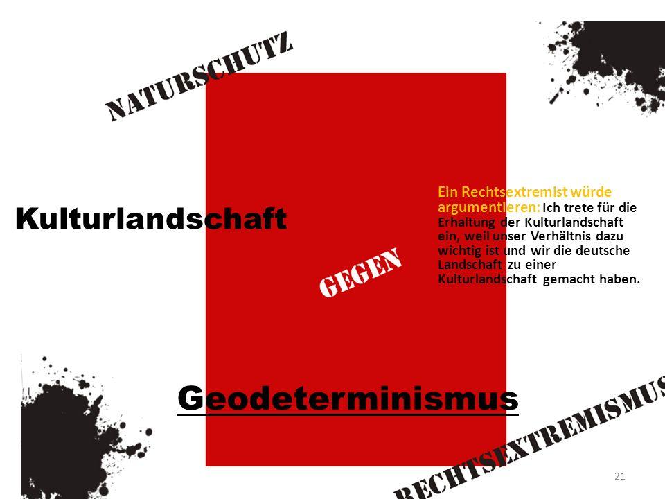 Ein Rechtsextremist würde argumentieren: Ich trete für die Erhaltung der Kulturlandschaft ein, weil unser Verhältnis dazu wichtig ist und wir die deutsche Landschaft zu einer Kulturlandschaft gemacht haben.